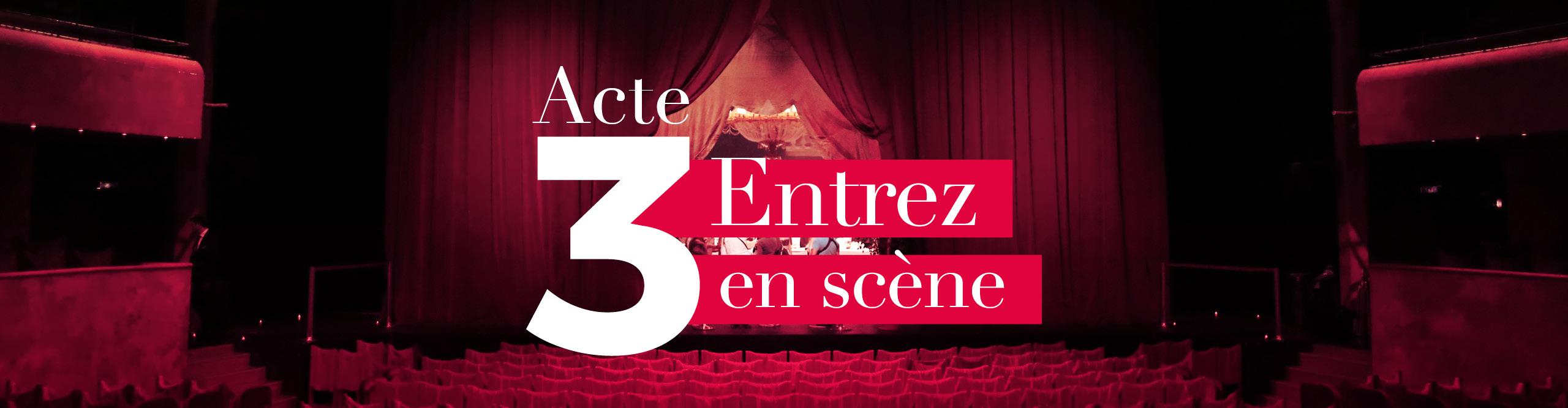 Acte 3 Entrez en scène